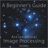 Beginner's Guide to Astronomical Image Processing